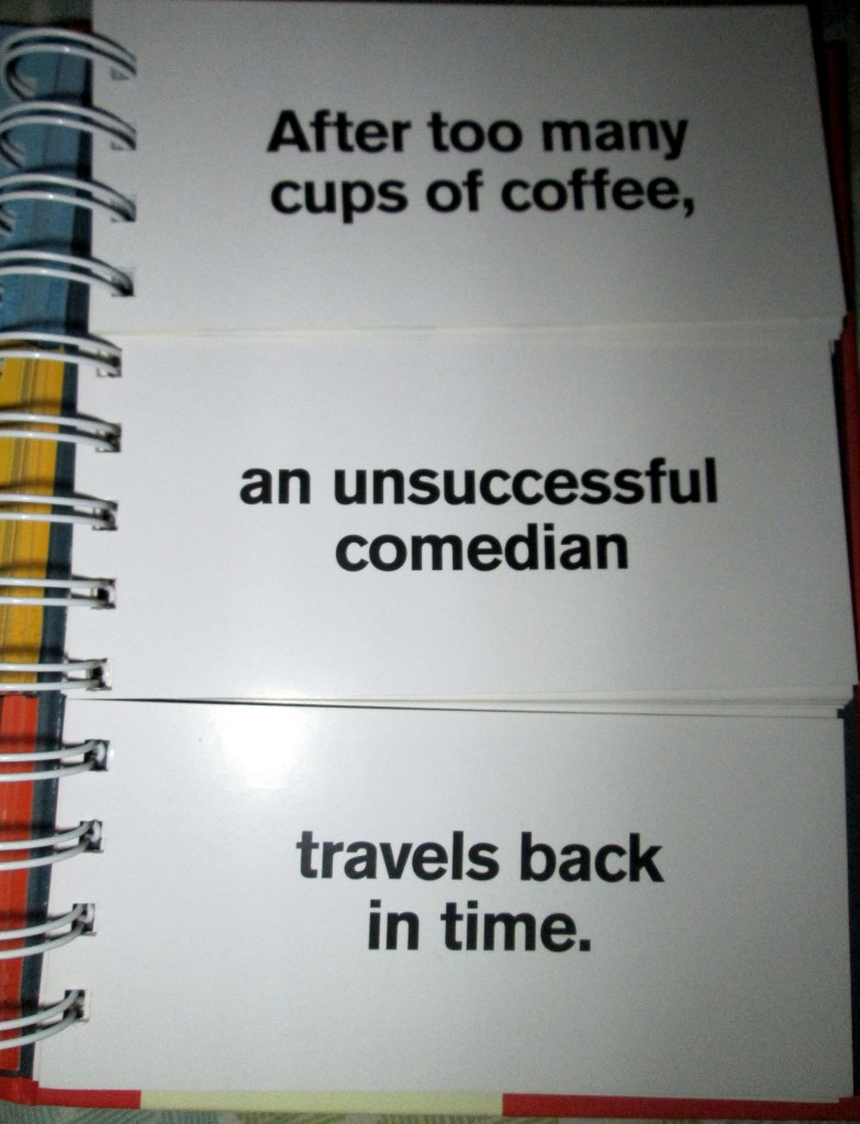 Right. Okay, coffee, bad comedy, and time travel. I got this.